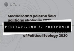 MEDNARODNA POLETNA ŠOLA POLITIČNE EKOLOGIJE 2020 PRESTAVLJENA V LETO 2021!